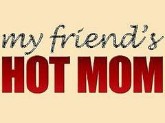 Mom, Hot mom, Friends mom